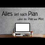 """Spruch """"Alles lief nach Plan.. aber der Plan war Mist"""" als Wandtattoo"""