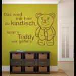 """Spruch """"Das wird mir hier zu kindisch, komm Teddy wir gehen."""" als Wandtattoo"""